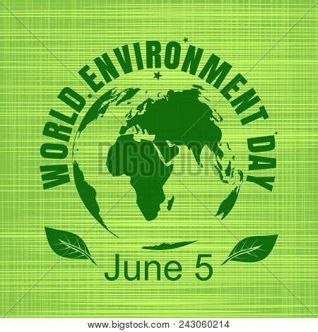 World Environment Day Card. Green Globe On A Green  Sackcloth Background. World Environment Day Conc