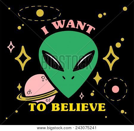 """Cartoon design green face alien with stars planet and letters """"I want to believe"""" on. Modern vector illustration print for street wear brand clothes t shirt sweatshirt poster sticker patch. poster"""