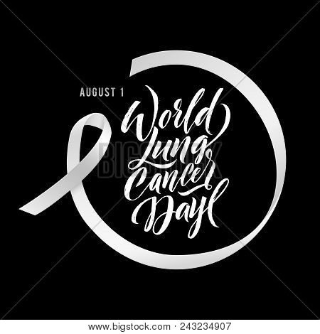 Vector Calligraphy Poster. Grey White Awareness Ribbons Of Lung Cancer Vector Illustration. World Lu
