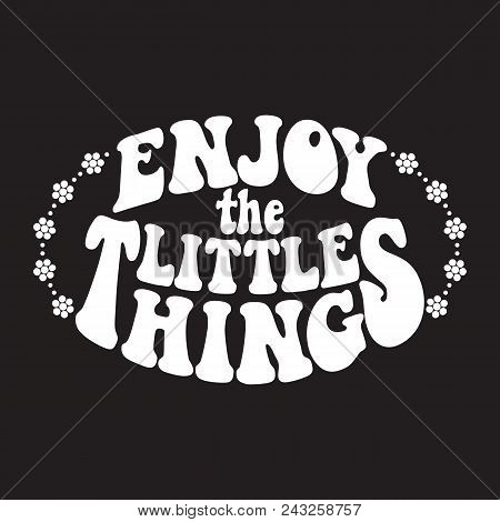 Enjoy The Little Things. Retro Design On A Unisex T-shirt With A Timeless Edgy Style. Classic Psyche