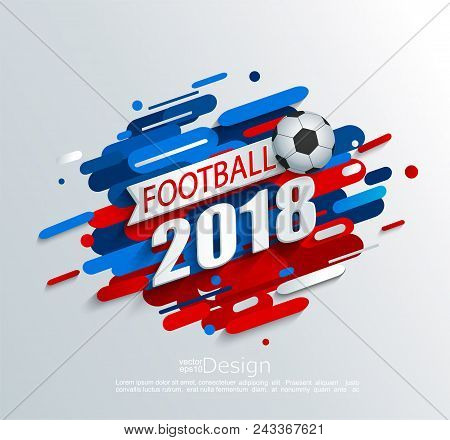 Vector Illustration For A Football Cup 2018 With Dynamic Background And Ball. For The Soccer Champio