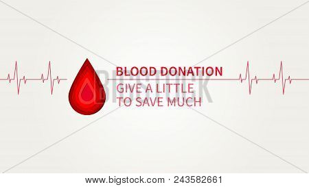 Blood Donation Give A Little To Save Much Vector Illustration. Blood Donation Creative Concept With