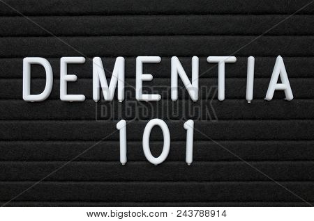 The Words Dementia 101 In White Plastic Letters On A Black Letter Board As An Introduction To Mental