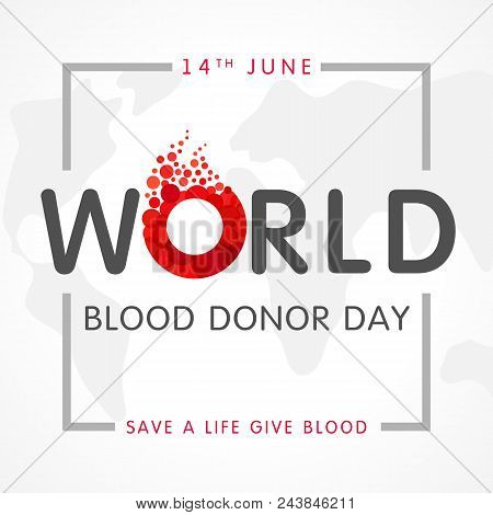 World Blood Donor Day, Map And Lettering. Vector Illustration Of Donate Blood Concept With Abstract