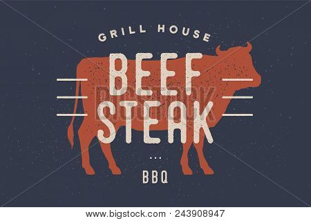 Beef, Cow. Vintage Logo, Retro Print, Poster For Butchery Meat Shop With Text, Typography Beef Steak