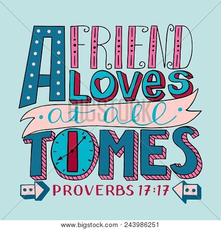 Hand Lettering A Friend Loves At All Times. Biblical Background. Bible Verse. Christian Poster. Scri