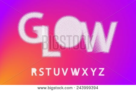 Glow Halftone Font Alphabet R S T U V W X Y Z For Your Design. Isolated Characters. Vector Design El