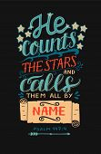 Hand lettering He counts the stars and calls them all by name. Bible verse. Christian poster. Modern calligraphy. Graphics. Psalm. Card. Scripture print. Quote poster