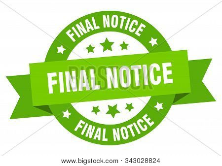 Final Notice Ribbon. Final Notice Round Green Sign. Final Notice