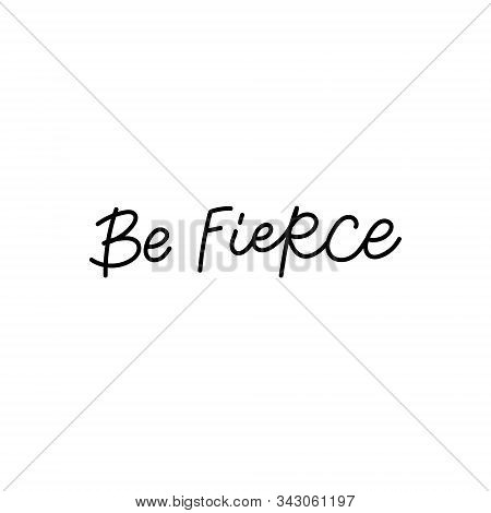 Be Fierce Quote Lettering. Calligraphy Inspiration Graphic Design Typography Element. Hand Written P