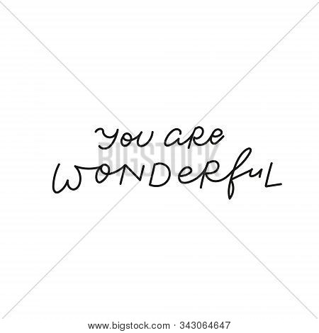 You Are Wonderful Quote Lettering. Calligraphy Inspiration Graphic Design Typography Element. Hand W