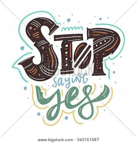 Stop Saying Yes. Vector Illustration. Scandinavian Typography.