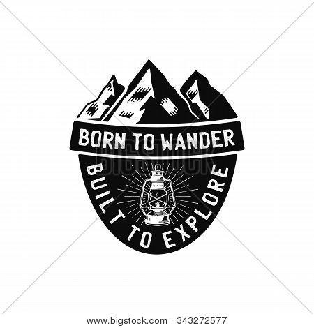 Vintage Camp Logo, Mountain Badge. Hand Drawn Travel Expedition, Wanderlust Label Design. Born To Wa