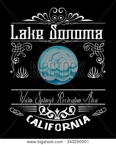 Lake Sonoma California Vintage Typography Illustration With A Grunge Vibe.  Home Of Warm Springs Rec