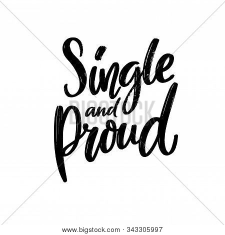 Single And Proud. Funny Text For T-shirt Print, Sarcastic Valentine Day Card. Black Vector Calligrap