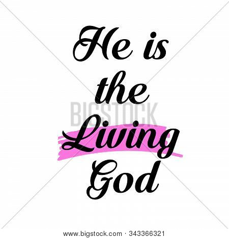 He Is The Living God, Biblical Phrase, Motivational Quote Of Life, Typography For Print