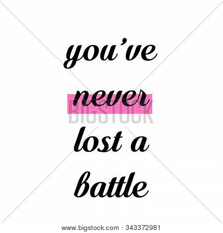 You Have Never Lost A Battle, Biblical Phrase, Motivational Quote Of Life, Typography For Print