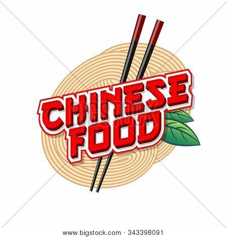 Chinese Food Logo. Red Lettering With Leaves And Chopsticks On Noodle Background. Emblem Of Traditio