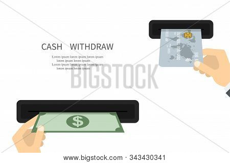 Withdraw Cash. Withdrawal Money. Business Concept. Atm Wallet Concept. Atm Terminal Usage Concept. I