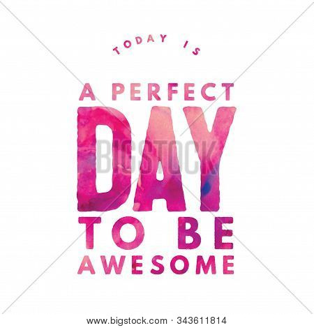 Today Is A Perfect Day To Be Awesome. Inspirational Quote.best Motivational Quotes And Sayings About