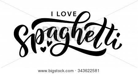 I Love Spaghetti. Hand Lettering Design. Vector Illustration