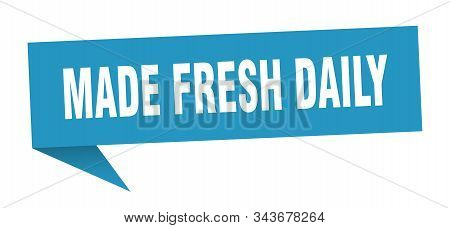 Made Fresh Daily Speech Bubble. Made Fresh Daily Sign. Made Fresh Daily Banner