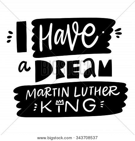 I Have A Dream Martin Luther King. Holiday Phrase. Vector Illustration. Scandinavian Typography.