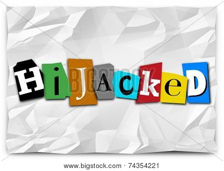 Hijacked word in cut out letters on a ransom note for a group, vehicle, meeting or organization that has been overthrown, taken over or controlled by force