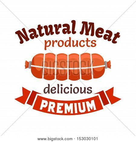 Natural meat products emblem. Smoked sausage, bacon loaf, meat delicatessen wurst. Icon with red ribbon for butcher shop, restaurant menu, grocery farm store signboard