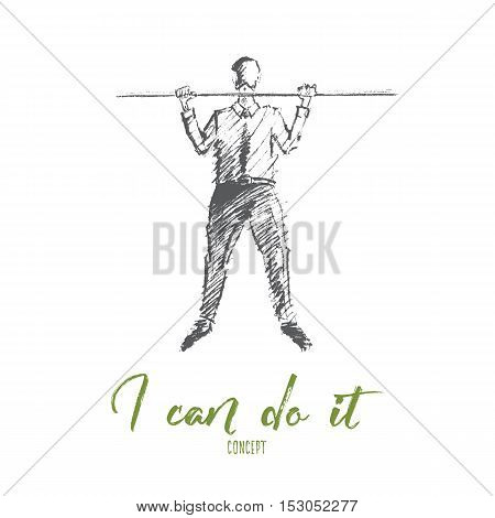Vector hand drawn I can do it motivational concept sketch. Businessman hanging on horizontal bar and trying to catch up. Lettering I can do it concept