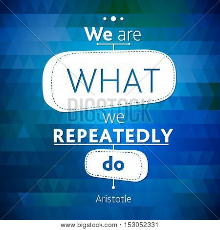 Typographical Background Illustrations with quote of Aristotle. We are what we repeatedly do.