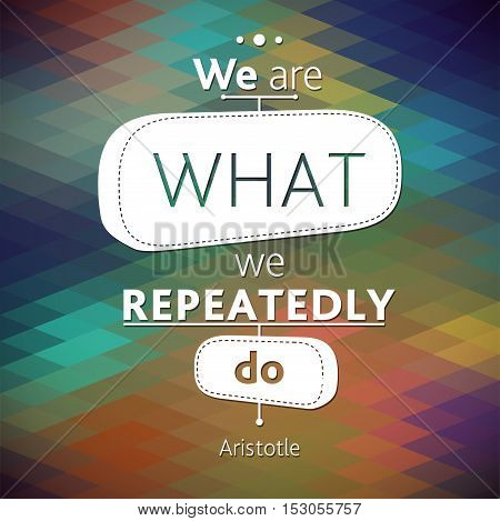 Typographical Triangle Pattern Background Illustration with quote Aristotle. We are what we repeatedly do. Ancient philosopher Aristotle said a wise aphorism