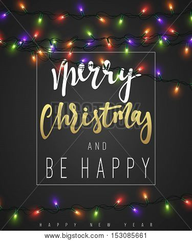 Merry Christmas and be happy Lettering label. Glowing Christmas Lights for Xmas Holiday Greeting Cards Design. Glowing lights Garlands Xmas Holiday greeting card design