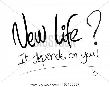 New life it depends on you writing on white paper