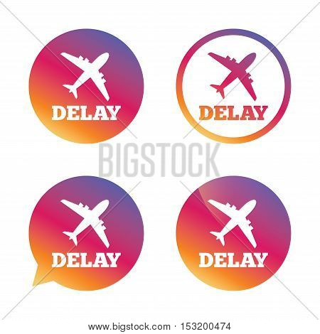 Delayed flight sign icon. Airport delay symbol. Airplane icon. Gradient buttons with flat icon. Speech bubble sign. Vector