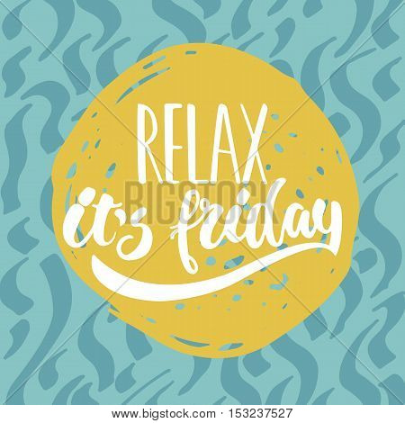 Relax, it's friday - hand drawn lettering phrase. Fun brush ink illustration for greeting card or t-shirt print, poster design