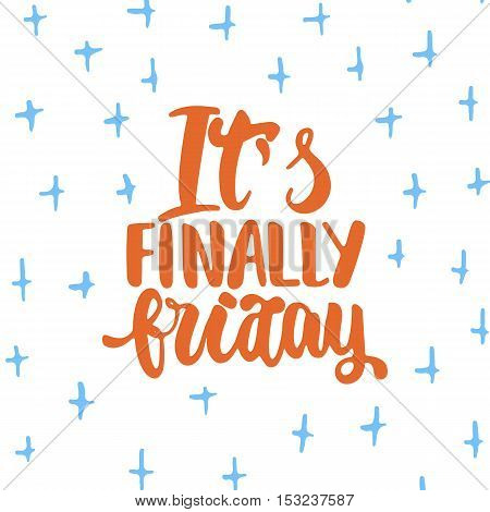 It's finally friday - hand drawn lettering phrase isolated on the white background. Fun brush ink inscription for photo overlays, greeting card or t-shirt print, poster design