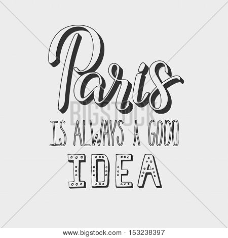 Lettering illustrator of Paris topic. Very romantic and made with love. Paris is always a good idea. Calligraphy in vector is good for advertising, postcard, t-shirt print, cover and invitation.