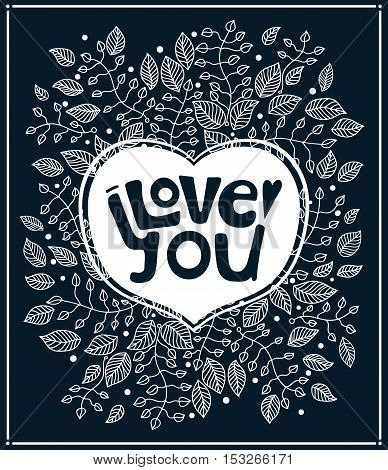 Love you. Floral poster with a recognition of love. Hand drawing. Decorative text. Decorative inscription in flowers and leaves. Lettering composition. Stylized letters. Valentine's Day. Greeting card