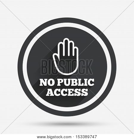 No public access sign icon. Caution hand stop symbol. Circle flat button with shadow and border. Vector