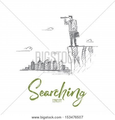 Vector hand drawn searching concept sketch. Businessman standing on the edge of hill and looking forward through spyglass with scyscrapers of big city at background. Lettering Searching concept