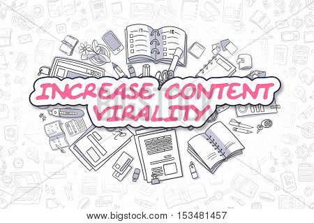 Increase Content Virality - Sketch Business Illustration. Magenta Hand Drawn Inscription Increase Content Virality Surrounded by Stationery. Cartoon Design Elements.