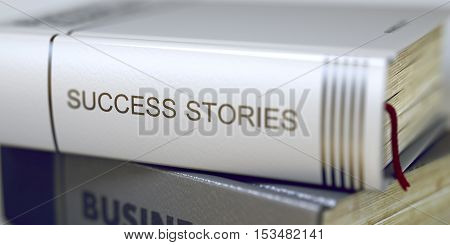 Success Stories - Leather-bound Book in the Stack. Closeup. Book in the Pile with the Title on the Spine Success Stories. Toned Image. Selective focus. 3D Rendering.