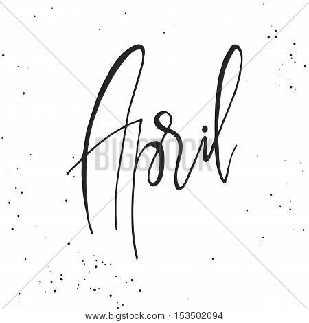 Handdrawn lettering element. Decorative black handlettering on white background with messy texture. Trendy modern ink calligraphy. Hand drawn rough phrase. April - Months collection - vector