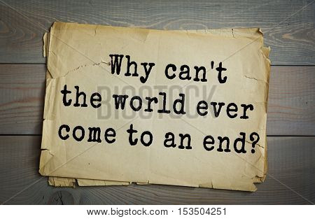 Traditional riddle. Why can't the world ever come to an end?( Because it's round.)