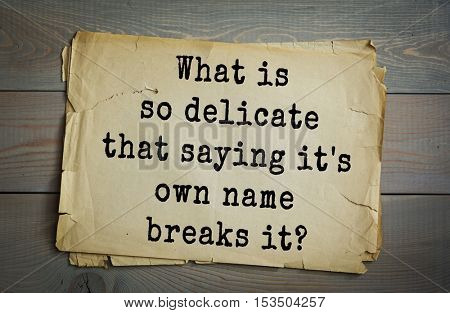 Traditional riddle. What is so delicate that saying it's own name breaks it?( Silence.)