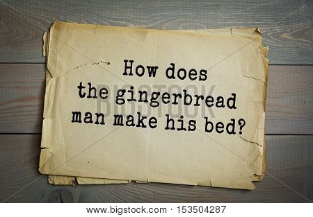 Traditional riddle. How does the gingerbread man make his bed?