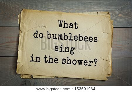 Traditional riddle.  What do bumblebees sing in the shower?( BeeBop.)