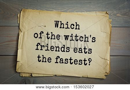 Traditional riddle. Which of the witch's friends eats the fastest?