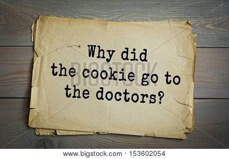 Traditional riddle. Why did the cookie go to the doctors?( It felt crummy.)